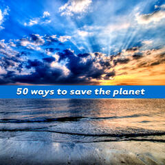 50 Ways To Save The Planet