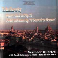 "Tchaikovsky: String Quartet No. 2 in F, Op. 22; Sextet in D minor, Op. 70 ""Souvenir de Florence"""