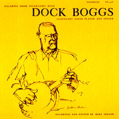 Excerpts from Interviews with Dock Boggs, Legendary Banjo Player and Singer