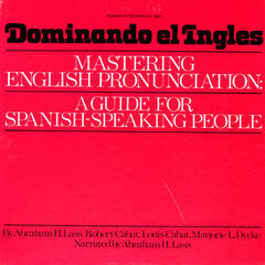 Dominando el Ingles: Mastering English Prounciation: A Guide for Spanish Speaking People