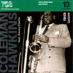 Coleman Hawkins feat. Kenny Clarke, Lausanne 1949 / Swiss Radio Days, Jazz Series Vol.13