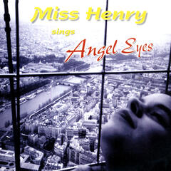 Miss Henry Sings Angel Eyes