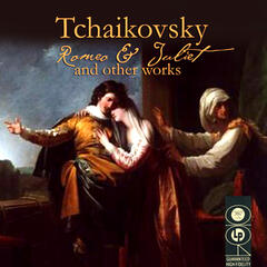 Tchaikovsky: Romeo & Juliet And Other Works