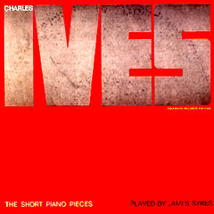 Charles Ives: The Short Piano Pieces