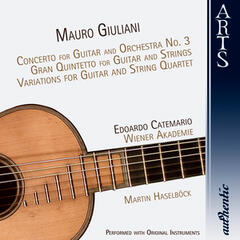 Giuliani: Concerto for Guitar and Orchestra No. 3, Gran Quintetto for Guitar and Strings, Variations for Guitar and String Quartet