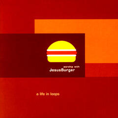 Worship With JesusBurger - A Life In Loops