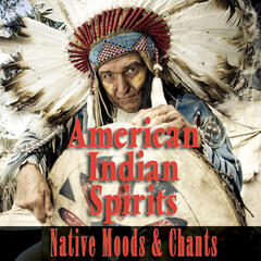 American Indian Spirits - Native Moods & Chants