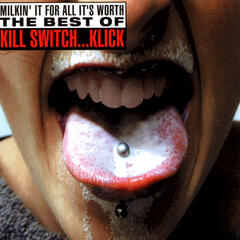 Milkin' It For All It's Worth - The Best Of Kill Switch… Klick