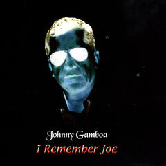 JOHNNY GAMBOA I REMEMBER JOE