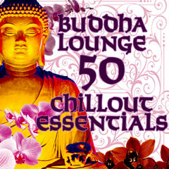 Buddha Lounge – 50 Chillout Essentials