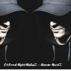 Et3rnal NightWalkaZ - Human NeedZ (original mix)