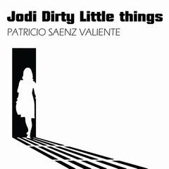 Jodi Dirty Little Things