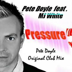 Pete Doyle Feat MJ White - Pressure (Pete Doyle Original Club Mix)
