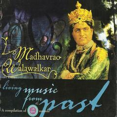 Living Music from the Past: Madhavrao Walawalkar (A compilation of 78 rpm recordings)