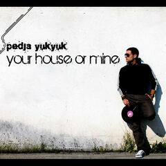 Pedja YukYuk - Your House Or Mine