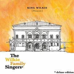 King Wilkie Presents: The Wilkie Family Singers (Deluxe Edition)
