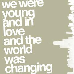 We Were Young and In Love and The World Was Changing
