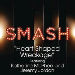 Heart Shaped Wreckage (SMASH Cast Version) [feat. Katharine McPhee & Jeremy Jordan]