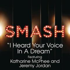 I Heard Your Voice In A Dream (SMASH Cast Version) [feat. Katharine McPhee & Jeremy Jordan]
