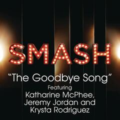 The Goodbye Song (SMASH Cast Version) [feat. Katharine McPhee, Jeremy Jordan & Krysta Rodriguez]