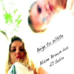 Beige to White (feat. Aj Galvin)