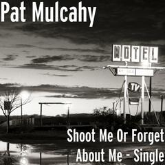 Shoot Me Or Forget About Me - Single