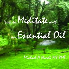 How to Meditate With an Essential Oil (Tree Or Plant Essence) an Aromatherapy Spiritual Healing Meditation: - Single