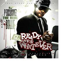 """ Ready For What Ever "" Hosted By DJ P Exclusivez..."