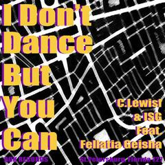 I Don't Dance But You Can (feat. Fellatia Geisha) - Single