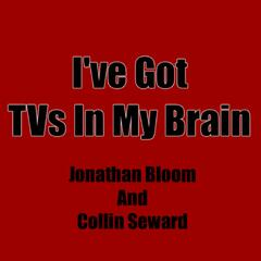 I've Got TVs In My Brain
