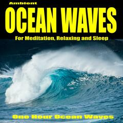 Ambient Ocean Waves for Meditation, Relaxing and Sleep