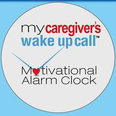 My Caregiver's Wake Up Call Motivational Alarm Clock Messages