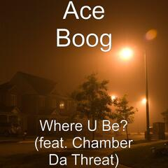 Where U Be? (feat. Chamber Da Threat) - Single