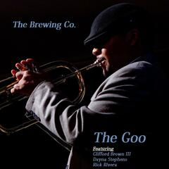 The Goo (feat. Clifford Brown Iii, Dayna Stephens & Rick Rivera)
