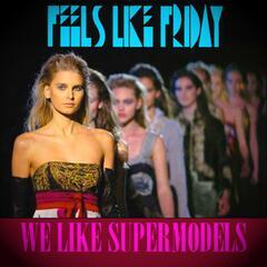 We Like Supermodels