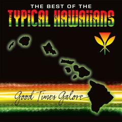 """The Best Of The Typical Hawaiians """" Good Times Galore """""""