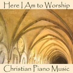 Here I Am To Worship - Christian Piano Music