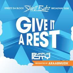 Give It A Rest (feat. Streets The Block & Broadway Slim)