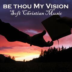 Be Thou My Vision - Soft Christian Music
