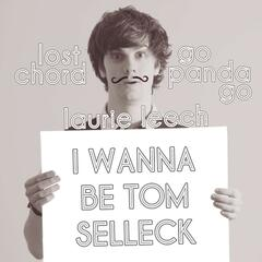 I Wanna Be Tom Selleck (feat. Laurie Leech) - Single