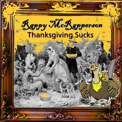 Thanksgiving Sucks (The Thanksgiving Song)