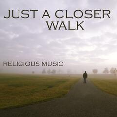 Just A Closer Walk - Religious Music