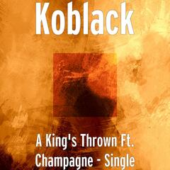 A King's Thrown Ft. Champagne - Single