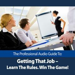 Get That Job: Learn The Rules - Win The Game!