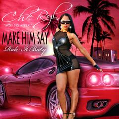 Make Him Say (Ride It Baby) - Single