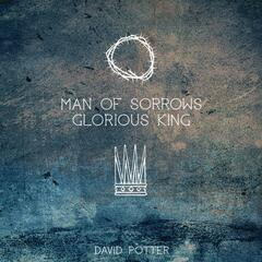 Man of Sorrows Glorious King