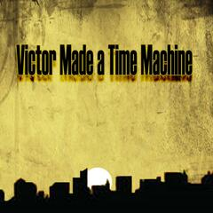 Victor Made A Time Machine