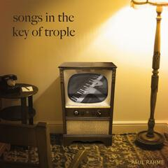 Songs In The Key Of Trople