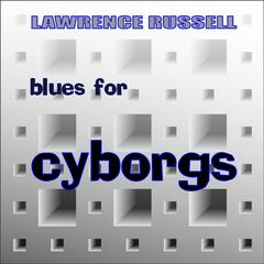 Blues for Cyborgs