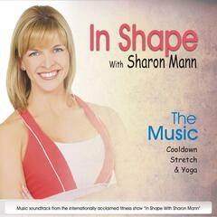 In Shape With Sharon Mann the Music: Cooldown, Stretch & Yoga